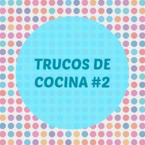 TRUCOS DE COCINA 2